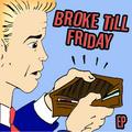Portrait of Broke Till Friday