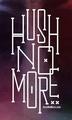 Portrait of Hush No More