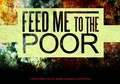 Portrait of Feed Me To The Poor